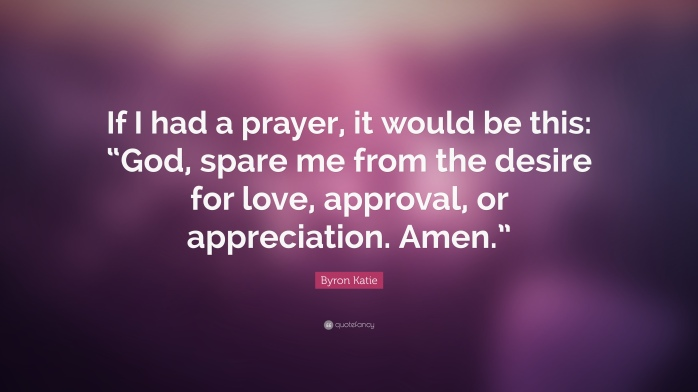 394172-Byron-Katie-Quote-If-I-had-a-prayer-it-would-be-this-God-spare-me.jpg